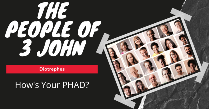 How's Your PHAD? (Looking at Diotrephes)