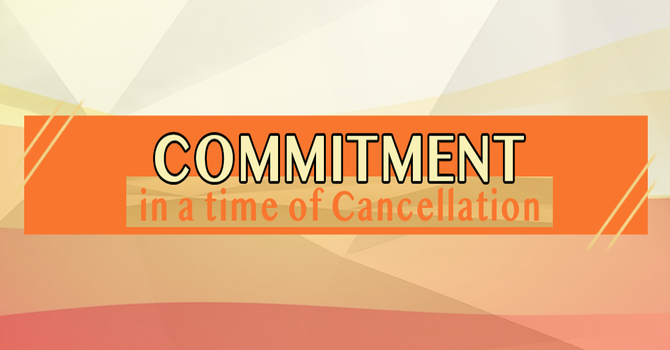 Commitment in a time of Cancellation