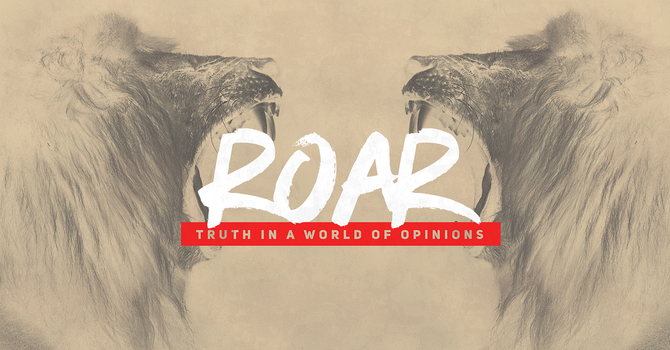 Roar: Truth in a World of Opinions Series