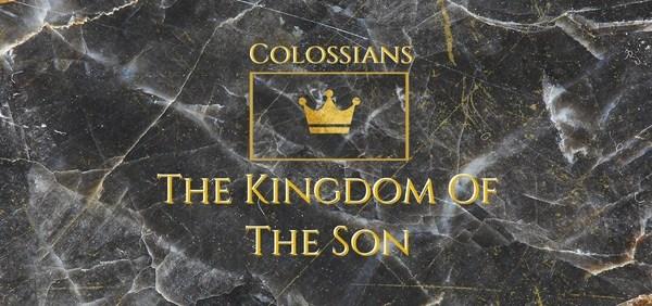 Colossians — The Kingdom of the Son