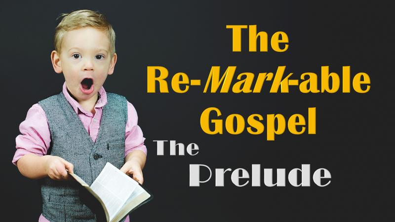 The Re-Mark-Able Gospel - Prelude