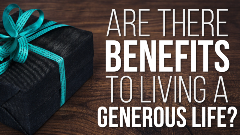 Are there Benefits to Living a Generous Life?