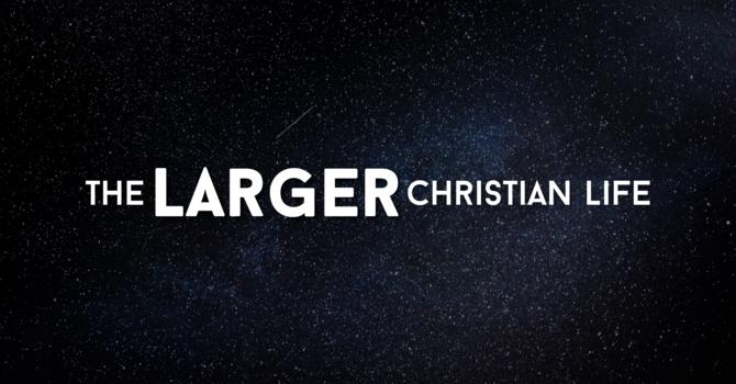 The Larger Christian Life:  Worship