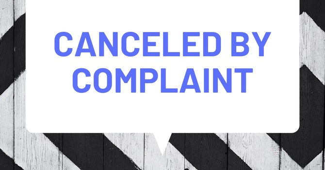 """""""Canceled By Complaint"""""""