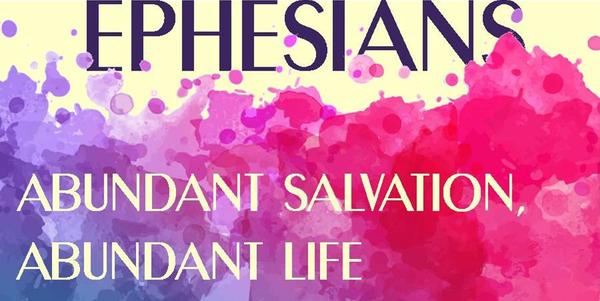 Ephesians: Abundant Salvation