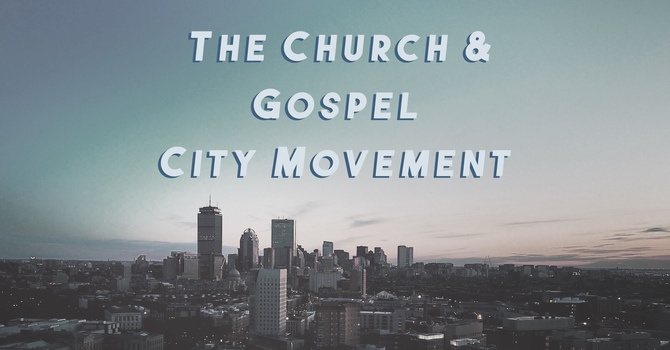 The Church (and Gospel City Movements)