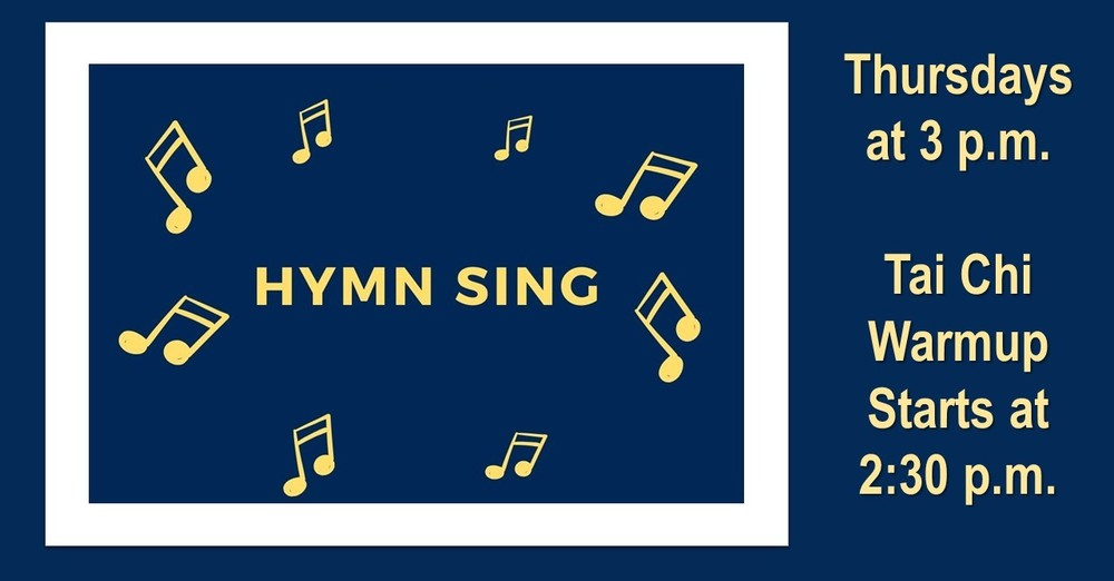 Hymn Sing with  Tai Chi Stretching at 2:30 p.m.