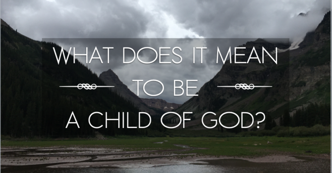 What Does It Mean To Be A Child Of God