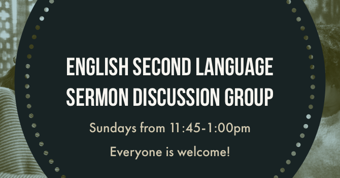 ESL Sermon Discussion Group - Everyone Welcome!