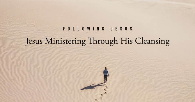 Jesus Ministering Through His Cleansing
