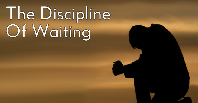 The Discipline of Waiting