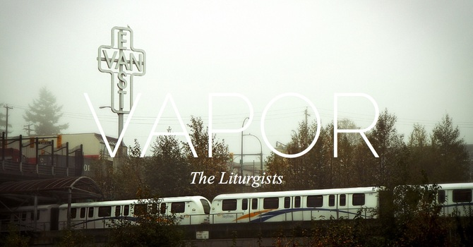 New Music | The Liturgists | Vapor image