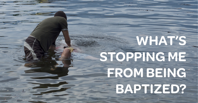 What's Stopping Me From Being Baptized?  image