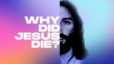 Why Did Jesus Die?
