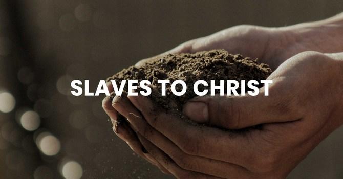 Slaves to Christ