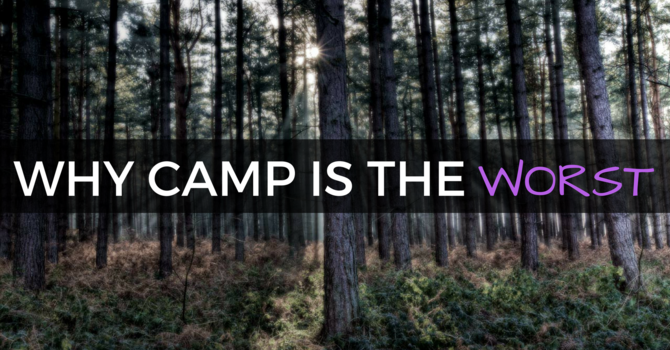 Why Camp is the Worst image