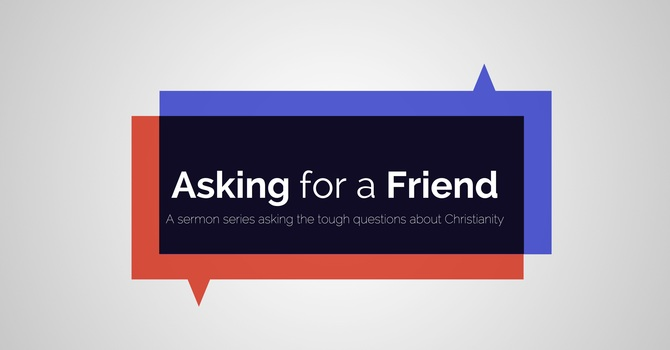 """""""Asking for a Friend"""" - New sermon series image"""
