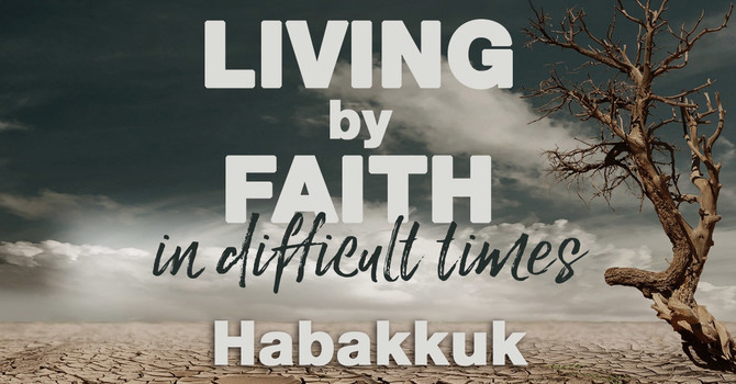 Living By Faith in Difficult Times
