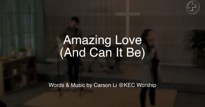 Amazing Love (And Can It Be)
