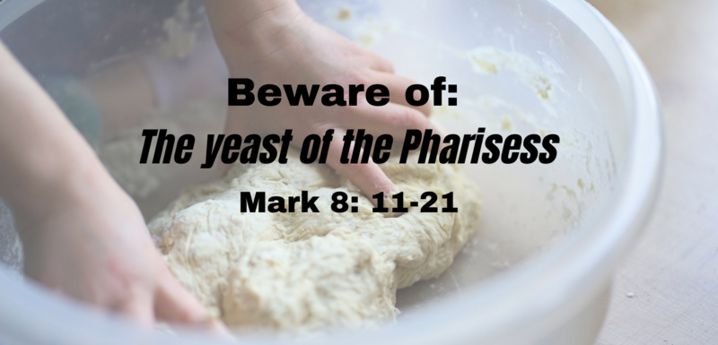 Beware of: The yeast of the Pharisees