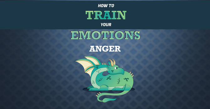How To Train Your Emotions Week #1 (Anger)
