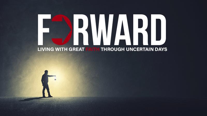 Forward: Living with Great Faith Through Uncertain Days – Part 6