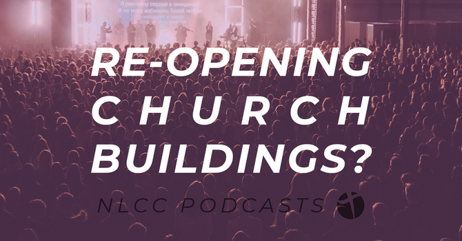 Thoughts on Re-opening Church Buildings