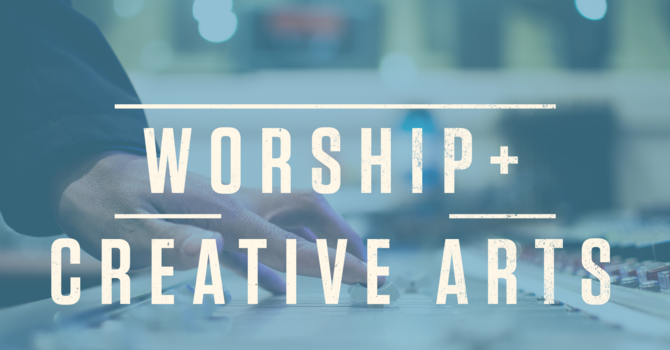 Worship & Creative Arts