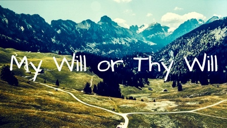 My Will or Thy Will