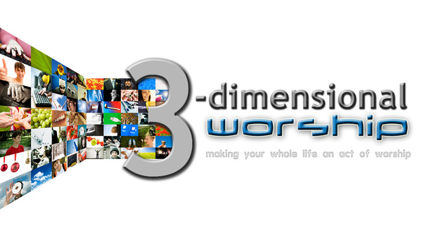 3-Dimensional Worship: Making your whole life an act of Worship