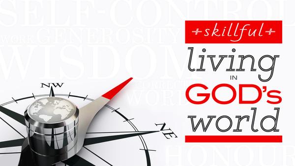 Skillful Living In God's World