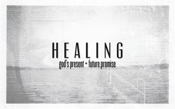 Healing: God's Present/Future Promise