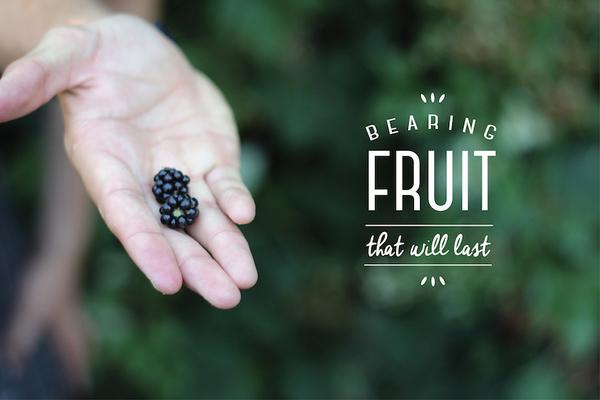 Bearing Fruit That Will Last