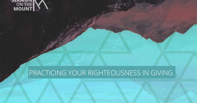 Practicing Your Righteousness In Giving
