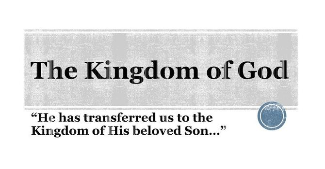 He has transferred us to the Kingdom of His beloved Son