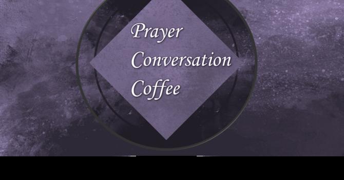 Prayer, Coffee & Conversation image