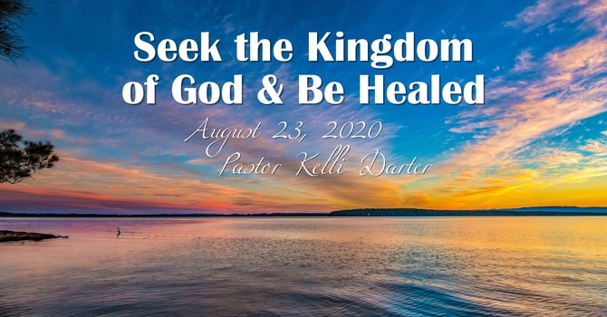 Seek the Kingdom of God & Be Healed