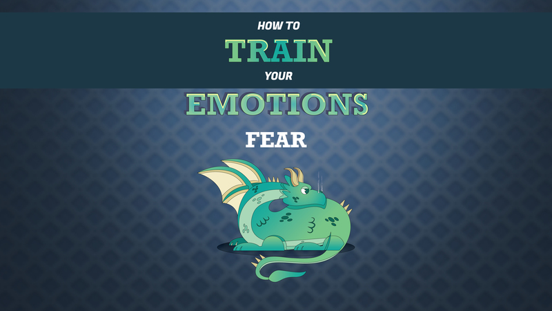 How To Train Your Emotions Week #2 (Fear)