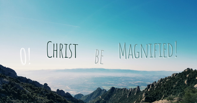 Christ Be Magnified image