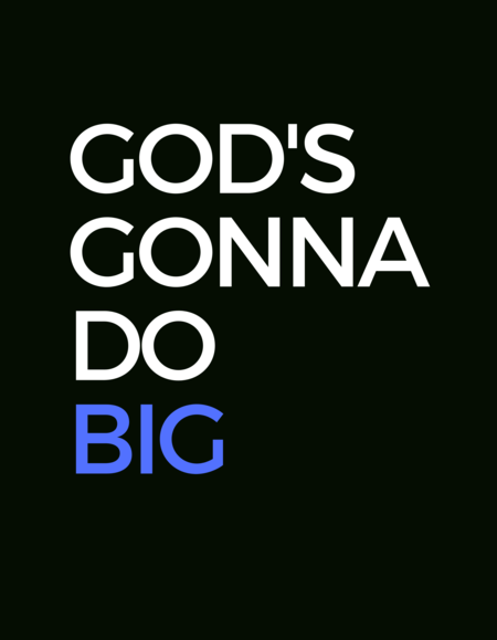 God's Gonna Do BIG!