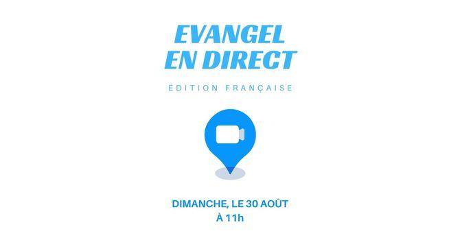 EVANGEL EN DIRECT - LE  30 AOÛT à 11H