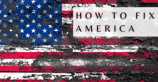 How to Fix America