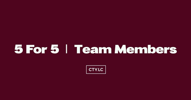 5 For 5  |  City Life Team Members