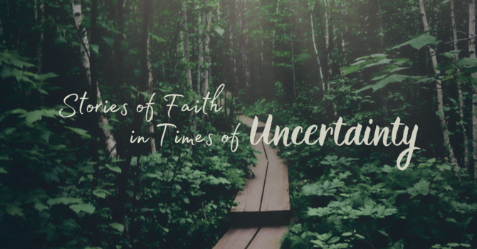 Stories of Faith in Times of Uncertainty image