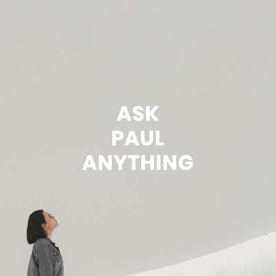 Ask Paul Anything