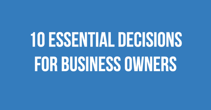10 Essential Decisions for Business Owners image