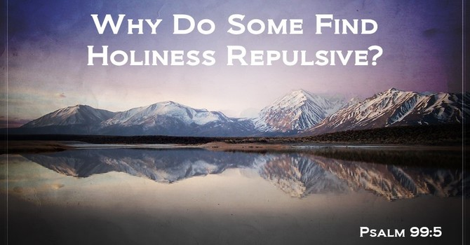 Why Do Some Find Holiness Repulsive?