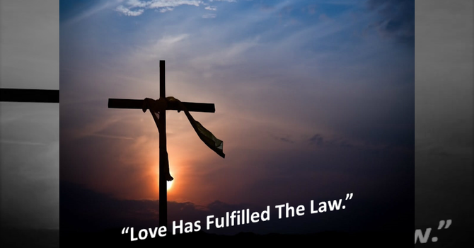 Love Has Fulfilled The Law.
