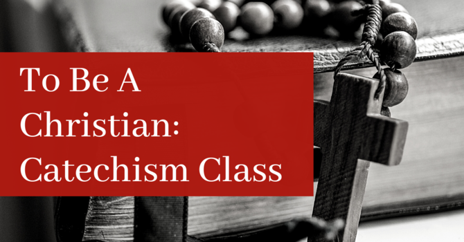 To Be A Christian: Catechism Class
