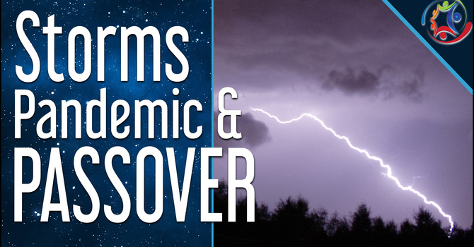 Storms, Pandemic, and Passover